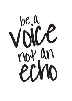 be a voice not an echo 2